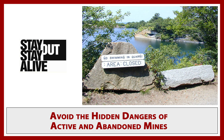 Stay out stay alive. Avoid the hidden dangers of active and abandoned mines